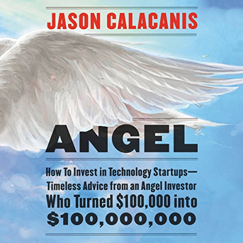 Angel: How to Invest in Technology Startups - Timeless Advice from an Angel Investor Who Turned $100,000 into $100,000,000 by HarperAudio