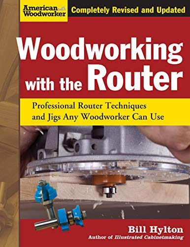 Woodworking with the Router, Revised and Updated: Professional Router Techniques and Jigs Any Woodworker Can Use (Fox Chapel Publishing) Comprehensive, Beginner-Friendly Guide (American Woodworker)