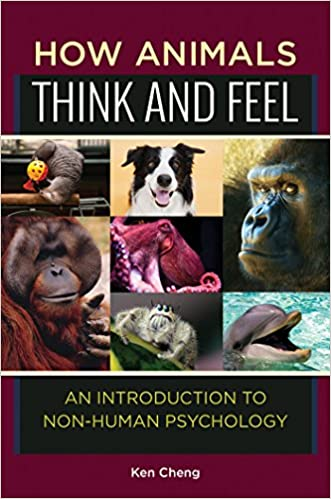 How Animals Think and Feel: An Introduction to Non-Human Psychology: An Introduction to Non-Human Psychology