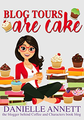 Blog Tours are Cake: An easy guide to organizing a book blog tour by [Annett, Danielle]