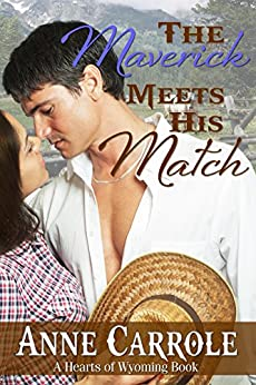 The Maverick Meets His Match (Hearts of Wyoming Book 2) by [Carrole, Anne]