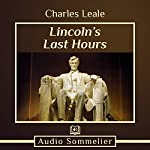Lincoln's Last Hours | Charles Leale