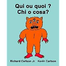 Qui ou quoi ? Chi o cosa? : Livre d'images pour enfants Français-Italien (Édition bilingue) (French Edition)