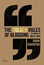 The Golden Rules of Blogging: ( & When to Break Them )