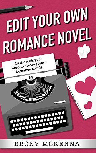 Edit Your Own Romance Novel 3 books in 1: The romance-friendly structure authors need to be objective about their own work. by [McKenna, Ebony]