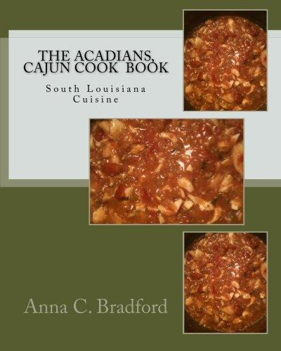 The Acadians, Cajun Cook Book: Cajun Cuisine by Anna C. Bradford - Acadian Mall