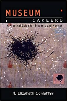 Book Museum Careers: A Practical Guide for Students and Novices: A Practical Guide for Novices and Students