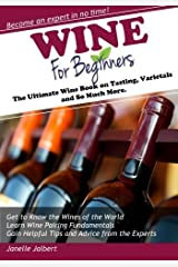 Wine for Beginners: The Ultimate Wine Book on Tasting, Varietals and So Much More by Janelle Jalbert (2015-02-11)