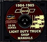 FULLY ILLUSTRATED 1984 1985 CHEVY 10-30 PICKUP TRUCK REPAIR SHOP & SERVICE MANUAL CD - Blazer, Suburban, ½ ton, ¾ ton & 1 ton Chevy C, K, G & P, 4x2 & 4x4, models K5, K10, K20, K30, C10, C20, C30, G10, G20, G30, P10, P20 and P30)