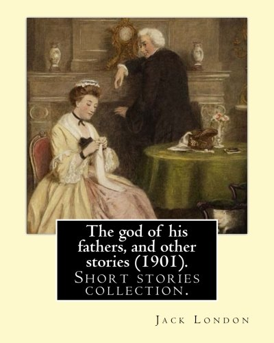 Download The god of his fathers, and other stories (1901). By: Jack London: Short stories collection. ebook