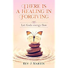 There is a Healing in Forgiving: Let Gods energy flow