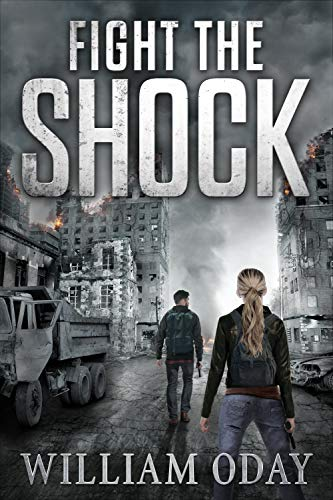 Fight the Shock: A Post-Apocalyptic EMP Survival Thriller (World in Collapse Book 1) by [Oday, William]