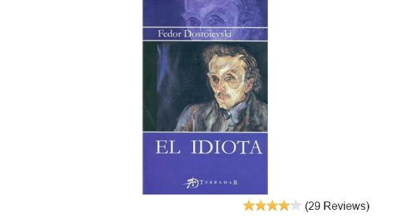 El Idiota (Spanish Edition): Fedor Mijailovich Dostoievski ...