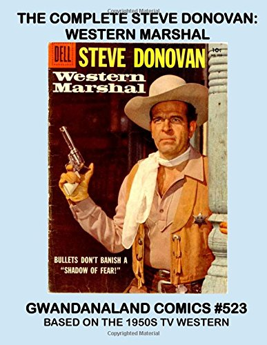 Download The Complete Steve Donovan: Western Marshal: Gwandanaland Comics #523 -- Based on the 1950s TV Western -- The Full Series of Wild West Comic Action! pdf epub