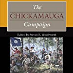The Chickamauga Campaign : Civil War Campaigns in the Heartland | John R. Lundberg,Alexander Mendoza,Lee White,David Powell,William Glenn Robertson,Steven E. Woodworth,Timothy B. Smith,Ethan S. Rafuse