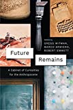 "G. Mitman, M. Armiero and R. S. Emmett (eds.), ""Future Remains: A Cabinet of Curiosities for the Anthropocene"" (U Chicago Press, 2018)"