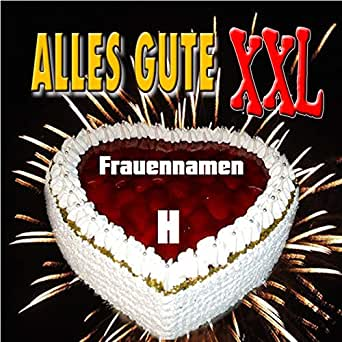 alles gute xxl frauennamen mit h by h b day on amazon. Black Bedroom Furniture Sets. Home Design Ideas
