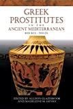 Greek Prostitutes in the Ancient Mediterranean, 800 BCE–200 CE (Wisconsin Studies in Classics)
