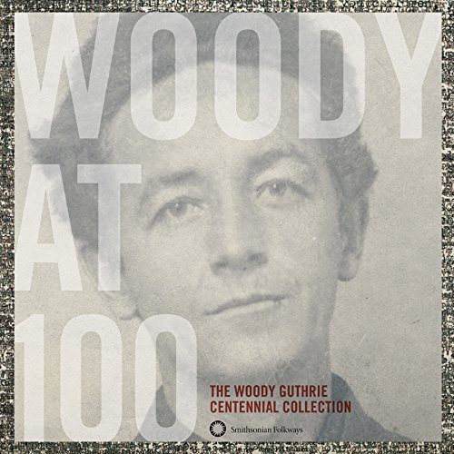 Centennial Collection - Woody At 100: The Woody Guthrie Centennial Collection