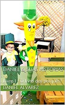 Daniel & suas histórias: Livro I - O livro dos porquês? por [Alvarez, Daniel]