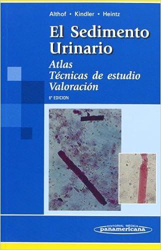 El Sedimento Urinario: Atlas. Tecnicas De Estudio. Valoracion/ Atlas. Study Techniques. Assessment
