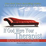 If God Were Your Therapist: How to Love Yourself and Your Life and Never Feel Angry, Anxious or Insecure Again | David J. Lieberman Ph.D.
