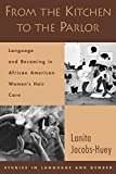 From the Kitchen to the Parlor: Language and Becoming in African American Women's Hair Care (Studies in Language, Gender, and Sexuality)