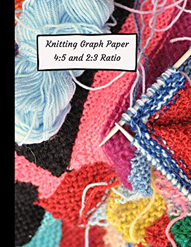 Knitting Graph Paper 4:5 and 2:3 Ratio: Knitters Design Notebook, 2 Sizes of Grid Paper in One Book, Large Pattern Designer Journal, Needles and Yarn Cover (Craft Planner)