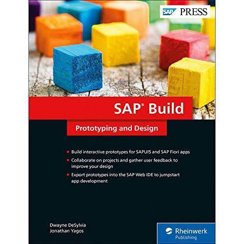 SAP Build: Prototyping and Designing User Experiences (SAP PRESS) Dwayne DeSylvia
