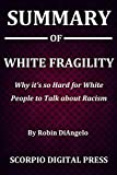 Summary Of White Fragility : Why it's so Hard for White People to Talk about Racism By Robin DiAngelo