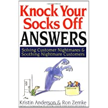 Knock Your Socks Off Answers: Solving Customer Nightmares and Soothing Nightmare Customers