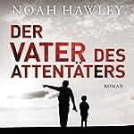 Der Vater des Attentäters | Noah Hawley