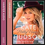 Pretty Happy: The Healthy Way to Love Your Body | Kate Hudson