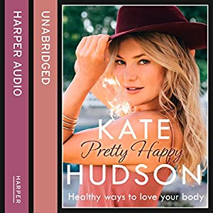 Pretty Happy: The Healthy Way to Love Your Body Audiobook