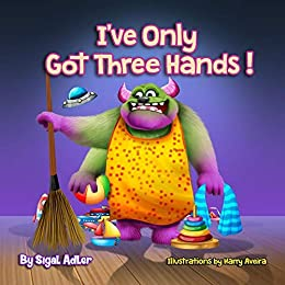 I've Only Got Three Hands:: Teach Your Children to Keep Their Room Clean (Bedtime story (picture)Preschool: Kids books: Ages 3 5 Book 2) by [Adler, Sigal]