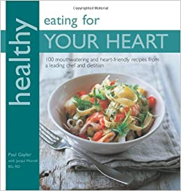 Healthy eating for your heart 100 mouthwatering heart friendly healthy eating for your heart 100 mouthwatering heart friendly recipes from a leading chef and dietician paul gayler jacqui morrell 9781906868161 forumfinder Choice Image