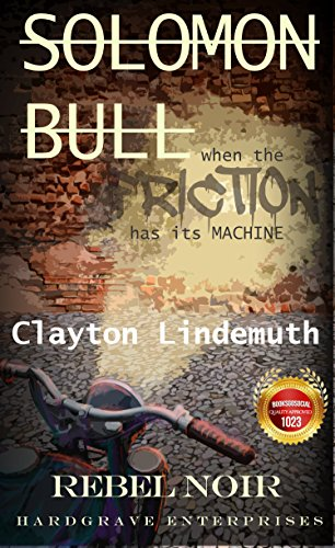 Solomon Bull: When The Friction Has Its Machine by Clayton Lindemuth ebook deal