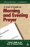 img - for A User's Guide to the Book of Common Prayer: Morning and Evening Prayer book / textbook / text book