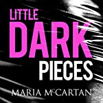 Little Dark Pieces   Maria McCartan