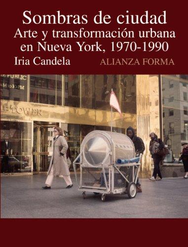 Descargar Libro Sombras De Ciudad: Arte Y Transformación En Nueva York, 1970-1990 ) Iria Candela