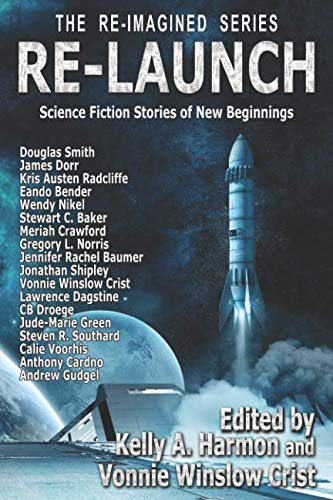 Re-Launch: Science Fiction Stories of New Beginnings (The Re-Imagined Series)