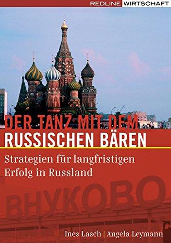 Der Tanz mit dem russischen Bären: Strategien für langfristigen Erfolg in Russland Gebundenes Buch – Oktober 2007 Ines Lasch Angela Leymann REDLINE 3636014463