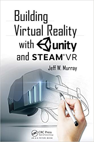 Building Virtual Reality with Unity and Steam VR 1, Jeff W Murray