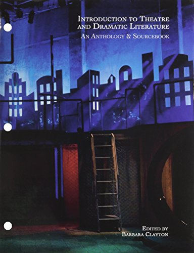INTRODUCTION TO THEATRE AND DRAMATIC LITERATURE: AN ANTHOLOGY AND SOURCEBOOK