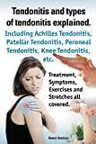 Tendonitis and the Different Types of Tendonitis Explained. Tendonitis Symptoms, Diagnosis, Treatment Options, Stretches and Exercises All Included, Rowan Beetson, 1909151750
