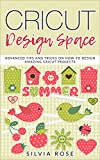 Cricut Design Space:  Advanced Tips and Tricks on How to Design Amazing Cricut Projects