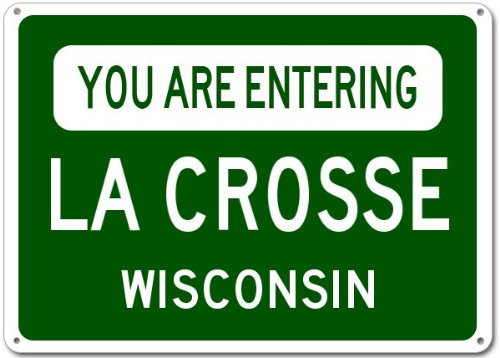 You Are Entering LA CROSSE, WISCONSIN - Aluminum City Sign - 12 x 18 Inches