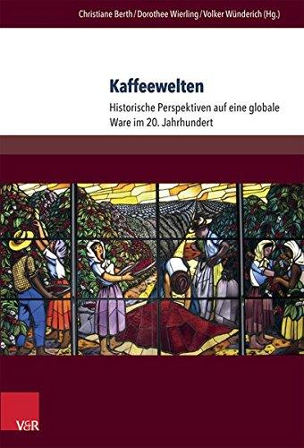 Kaffeewelten: Historische Perspektiven Auf Eine Globale Ware Im 20. Jahrhundert (German Edition)