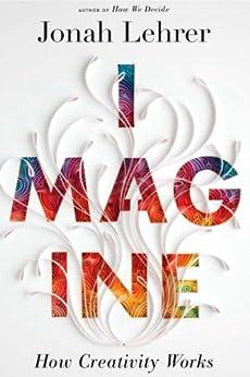 Imagine: How Creativity Works by [Lehrer, Jonah]