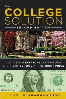 Lynn O'Shaughnessy: The College Solution : A Guide for Everyone Looking for the Right School at the Right Price (Paperback); 2012 Edition